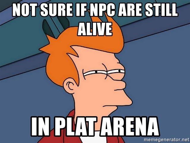 Futurama Fry - NOT SURE IF NPC ARE STILL ALIVE IN Plat Arena