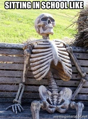 Waiting Skeleton - SITTING IN SCHOOL LIKE