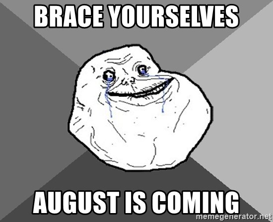 Forever Alone - BRACE YOURSELVES AUGUST IS COMING