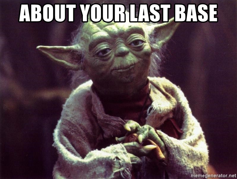 Yoda - about your last base