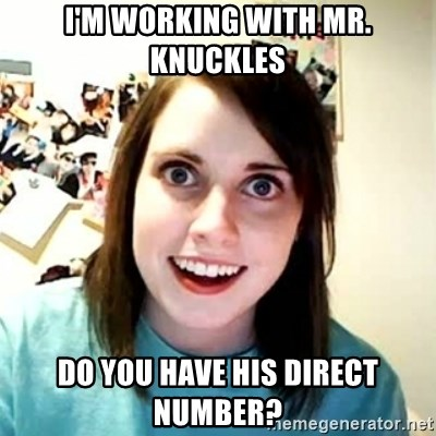 Overly Attached Girlfriend 2 - I'M WORKING WITH MR. KNUCKLES DO YOU HAVE HIS DIRECT NUMBER?