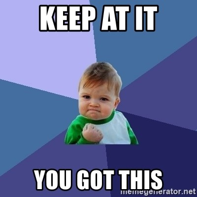 Success Kid - Keep At It You Got This