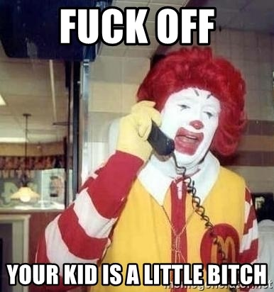 Ronald Mcdonald Call - FUCK OFF YOUR KID IS A LITTLE BITCH