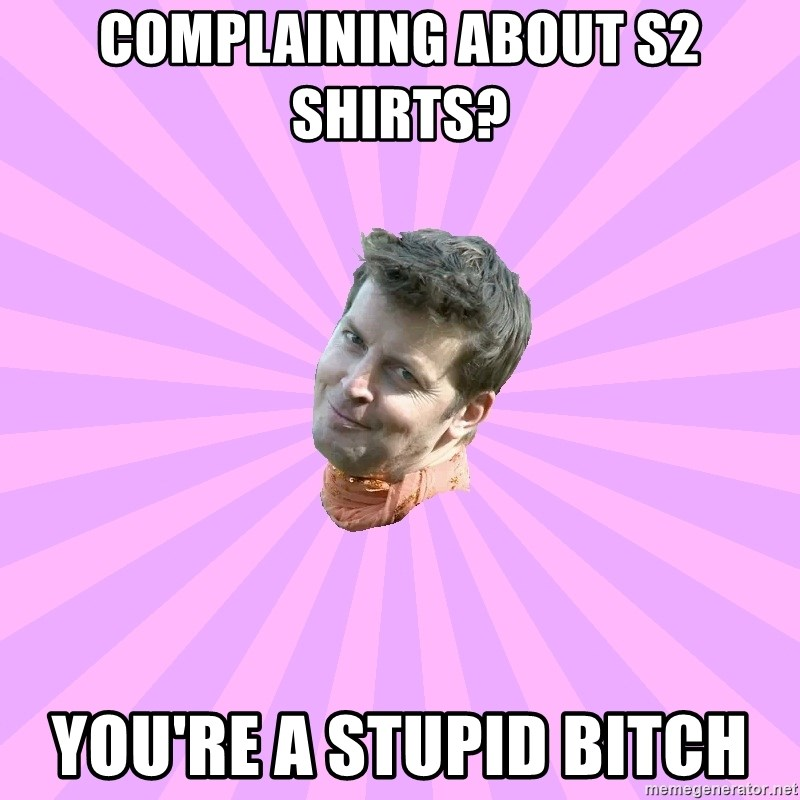 Sassy Gay Friend - Complaining about S2 Shirts?  You're a stupid bitch