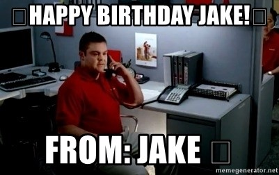 Jake From State Farm - 🎉Happy Birthday Jake!🎉 From: Jake 😋