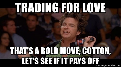 Bold Move Cotton - TRADING FOR LOVE THAT'S A BOLD MOVE, COTTON, LET'S SEE IF IT PAYS OFF