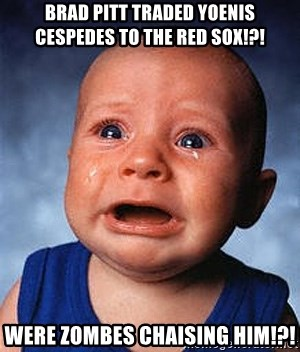 Crying Baby - Brad Pitt traded Yoenis Cespedes to the Red Sox!?! Were zombes chaising him!?!