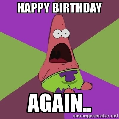happy birthday again happy birthday again surprised patrick star meme generator