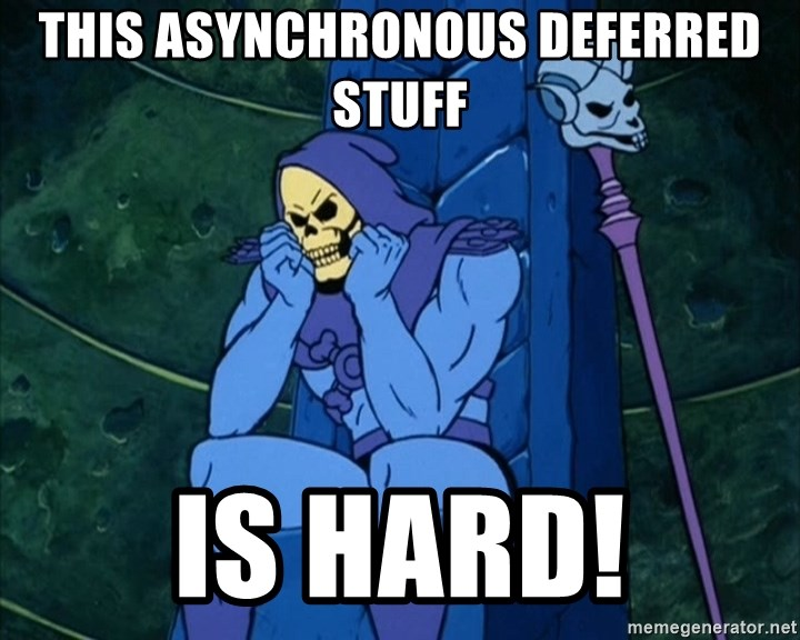 Skeletor sitting - This asynchronous deferred stuff is hard!
