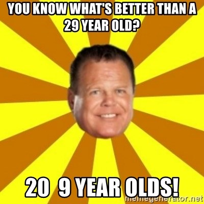 Jerry Lawler - you know what's better than a 29 year old? 20  9 year olds!