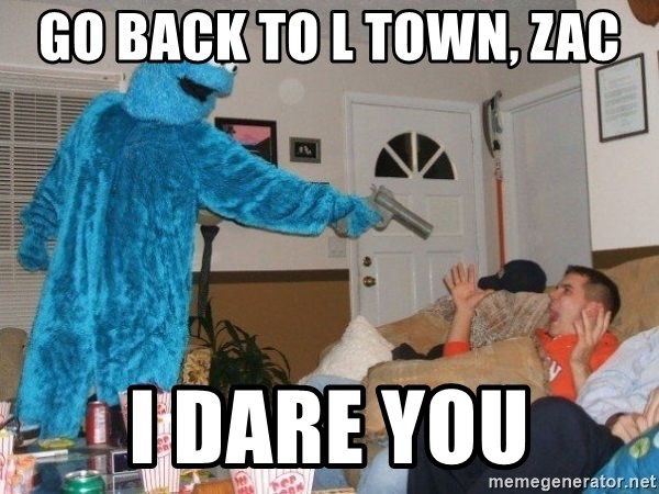 Bad Ass Cookie Monster - go back to l town, zac i dare you