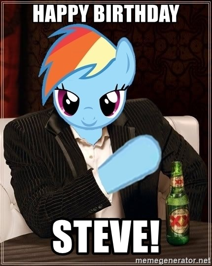 The Most Interesting Pony in the World - Happy Birthday Steve!