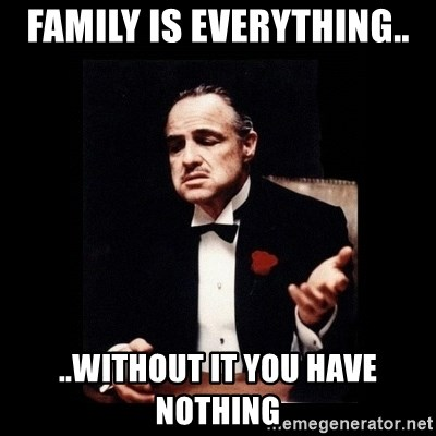 Family Is Everything Without It You Have Nothing The Godfather Meme Generator