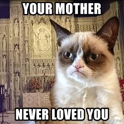 Grumpy Episcopal Cat - your mother never loved you