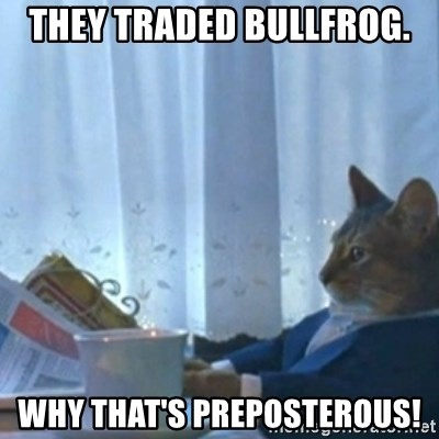 Sophisticated Cat Meme - They traded Bullfrog. Why that's preposterous!