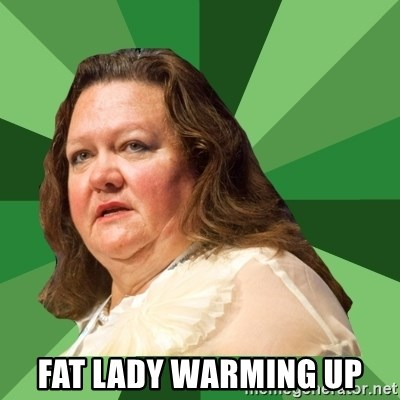 Dumb Whore Gina Rinehart -  Fat lady warming up