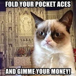 Grumpy Episcopal Cat - Fold your pocket Aces and gimme your money!