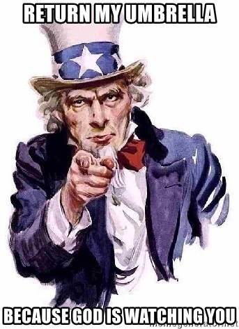 Uncle Sam Says - Return my umbrella because GOD is watching you