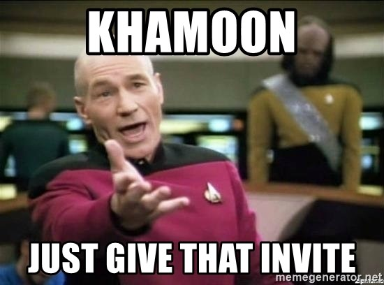 Why the fuck - Khamoon Just give that invite