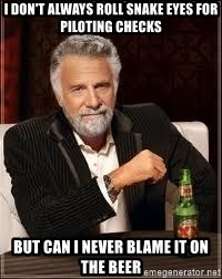 I don't always guy meme - I don't always roll snake eyes for piloting checks But can I never blame it on the beer