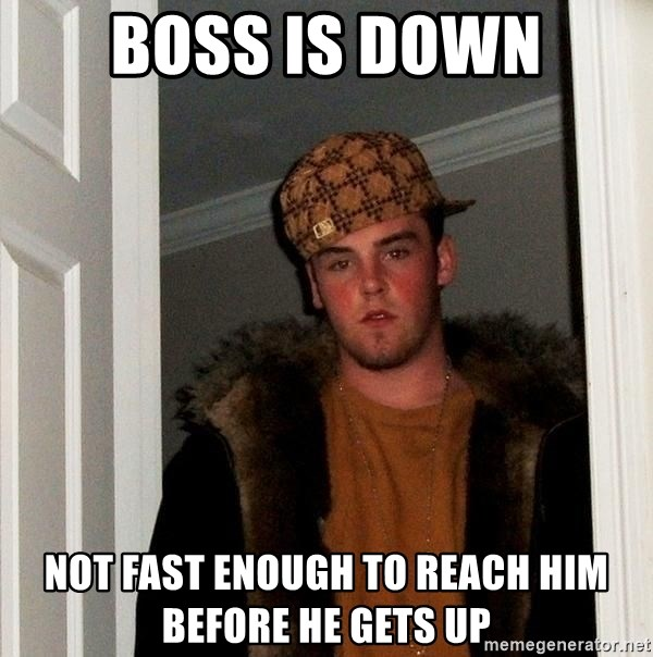 Scumbag Steve - Boss is down Not fast enough to reach him before he gets up