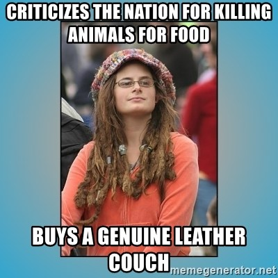 hippie girl - criticizes the nation for killing animals for food buys a genuine leather couch