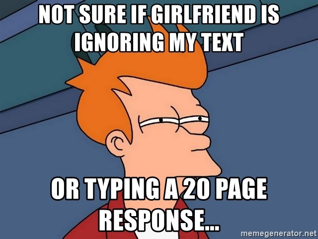 Futurama Fry - Not sure if girlfriend is ignoring my text Or typing a 20 page response...