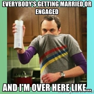 Sheldon Cooper spray can - Everybody's getting married or engaged and I'm over here like...