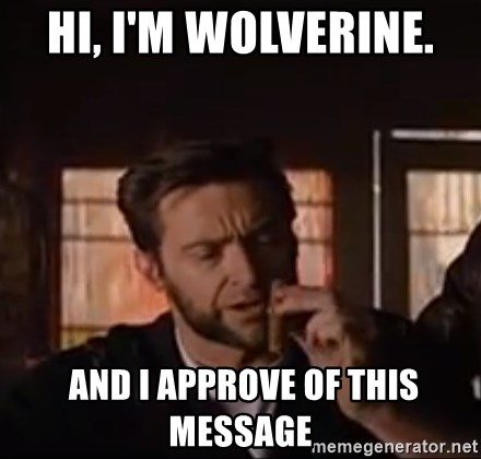 Wolverine First Class - Hi, I'm wolverine.   and I approve of this message