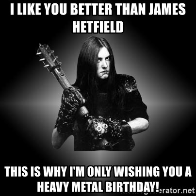 53270174 i like you better than james hetfield this is why i'm only wishing