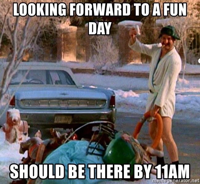 Cousin Eddie - Looking forward to a fun day Should be there by 11am