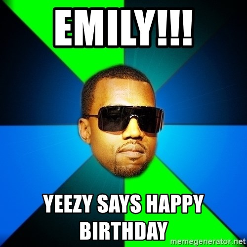 Kanye Finish - EMILY!!!  YEEZY SAYS HAPPY BIRTHDAY