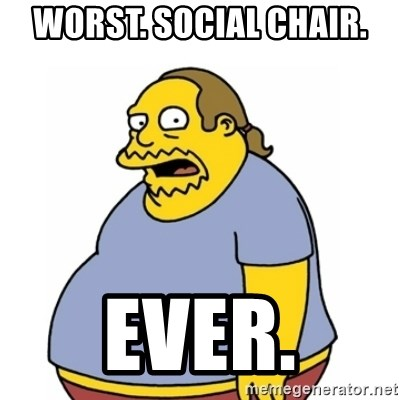 Comic Book Guy Worst Ever - Worst. Social Chair. Ever.
