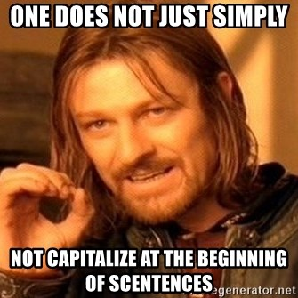 One Does Not Simply - One Does Not Just Simply  Not Capitalize at the beginning of Scentences