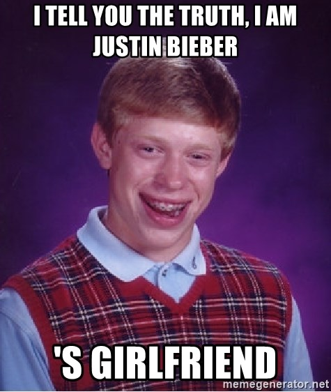 Bad Luck Brian - i tell you the truth, i am justin bieber 's girlfriend