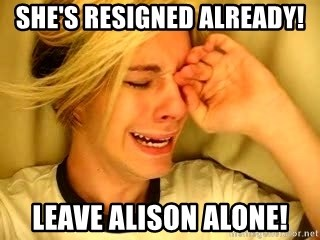 leave britney alone - She's resigned already! Leave Alison Alone!