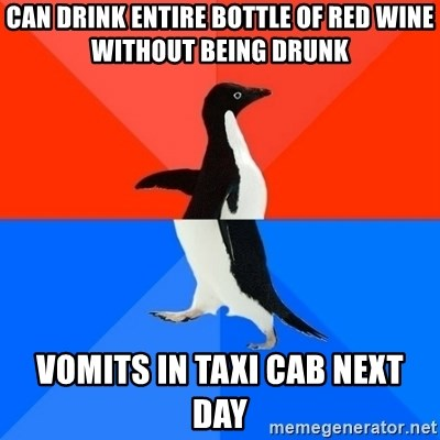 Socially Awesome Awkward Penguin - Can drink entire bottle of red wine without being drunk Vomits in taxi cab next day
