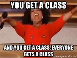 giving oprah - You get a class And you get a class. Everyone gets a class