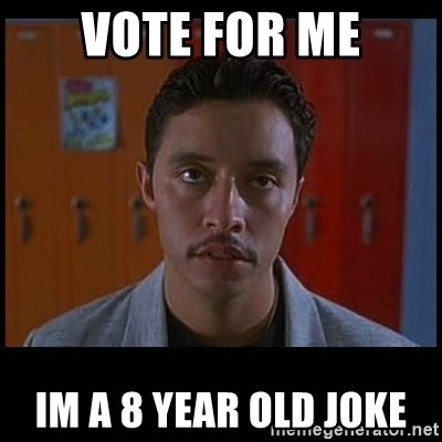 Vote for pedro - Vote for me Im a 8 year old joke