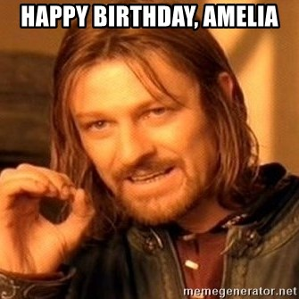 One Does Not Simply - Happy Birthday, Amelia