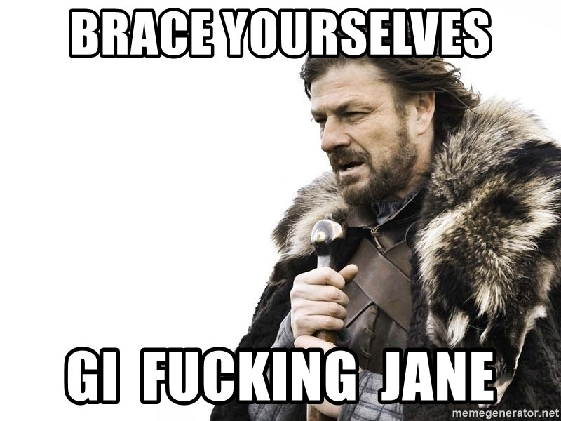 Winter is Coming - Brace Yourselves GI  fucking  JANE
