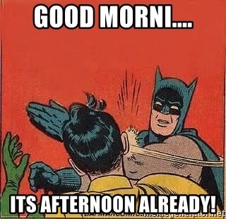 batman slap robin - Good morni.... Its afternoon already!