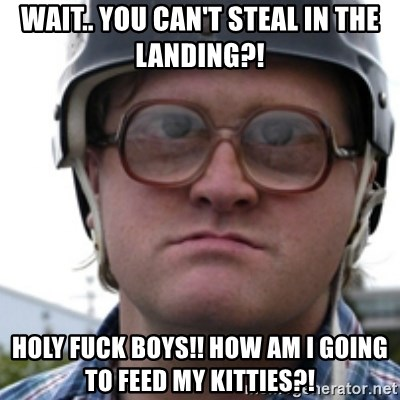 Bubbles Trailer Park Boy - Wait.. You Can't Steal in the Landing?! Holy Fuck Boys!! How am I going to feed my kitties?!