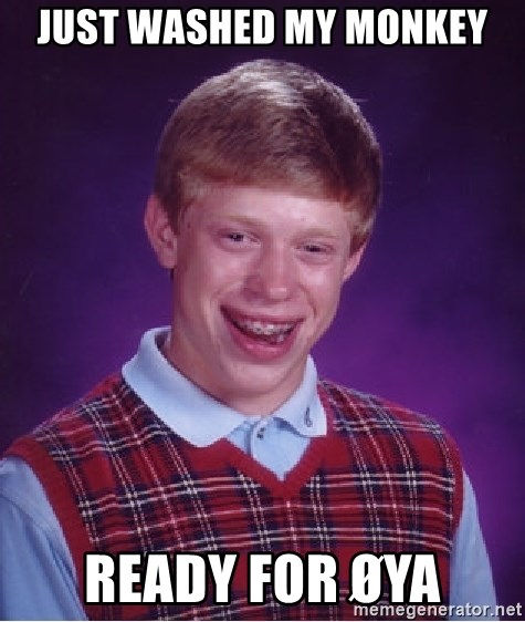 Bad Luck Brian - just washed my monkey ready for øya
