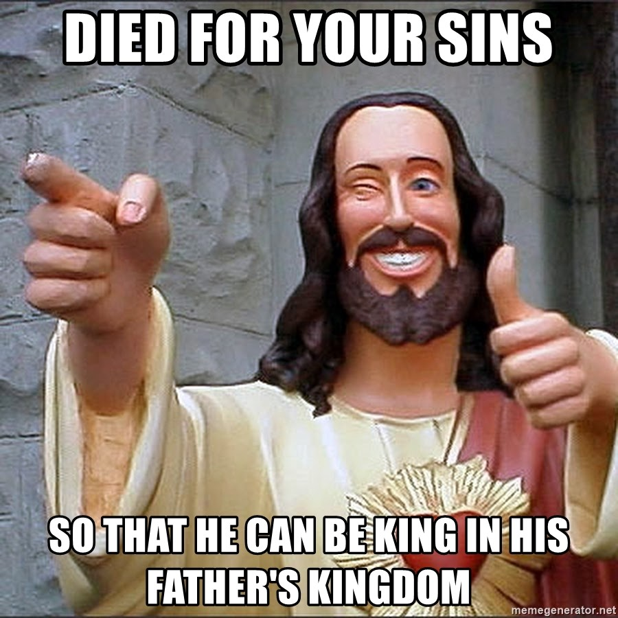 Buddy Christ Jesus - Died for your sins So that he can be king in his father's kingdom