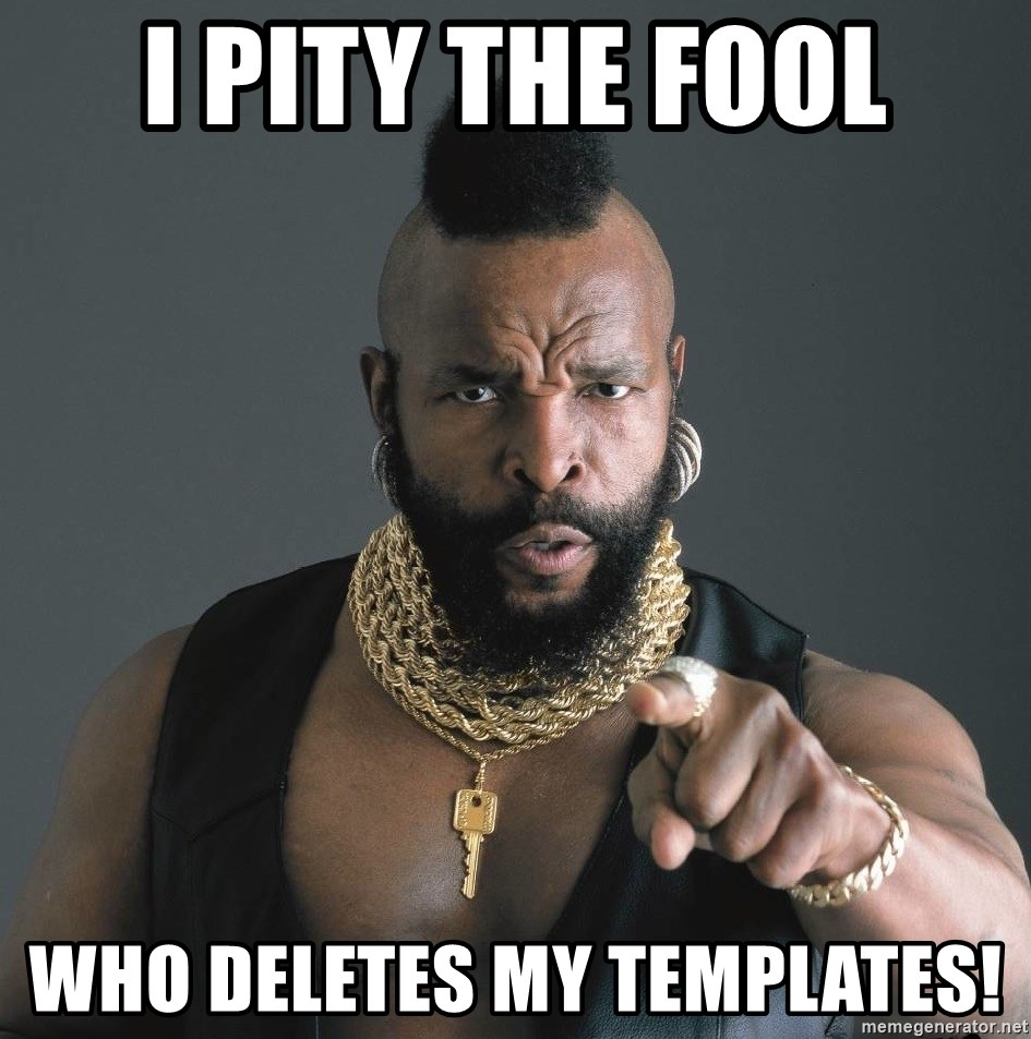 Mr T Fool - I Pity the fool who deletes my templates!