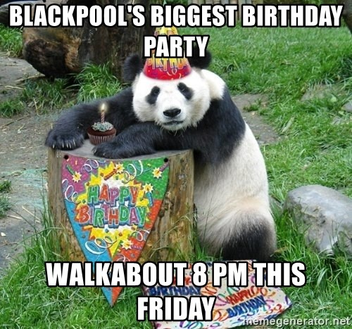 Happy Birthday Panda - Blackpool's biggest birthday party Walkabout 8 pm this Friday