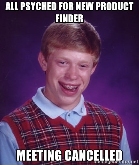 Bad Luck Brian - All psyched for new product finder meeting cancelled