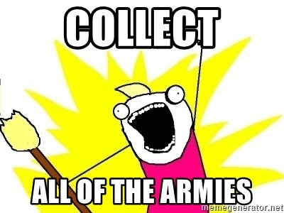X ALL THE THINGS - COLLECT ALL OF THE ARMIES