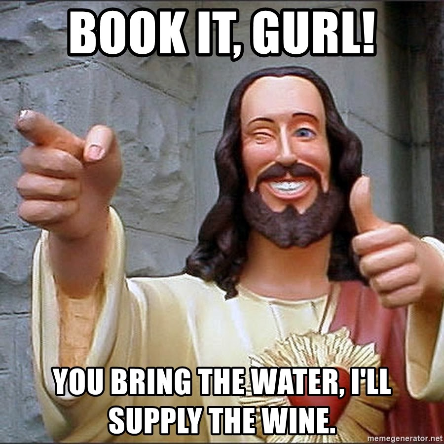 Buddy Christ Jesus - Book it, Gurl! You Bring the Water, I'll Supply the Wine.